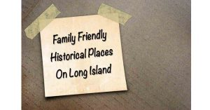 family-friendly-historical-places-long-island